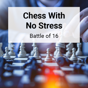 Chess with No Stress