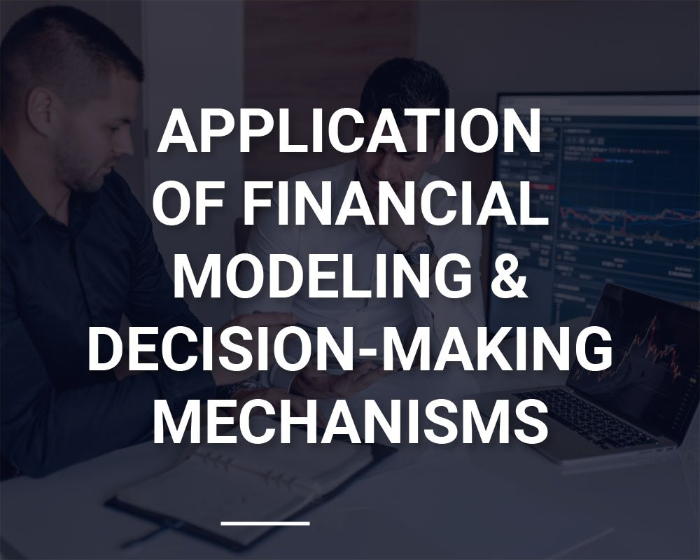 Application of Financial Modleing & Decision-Making Mechanisms